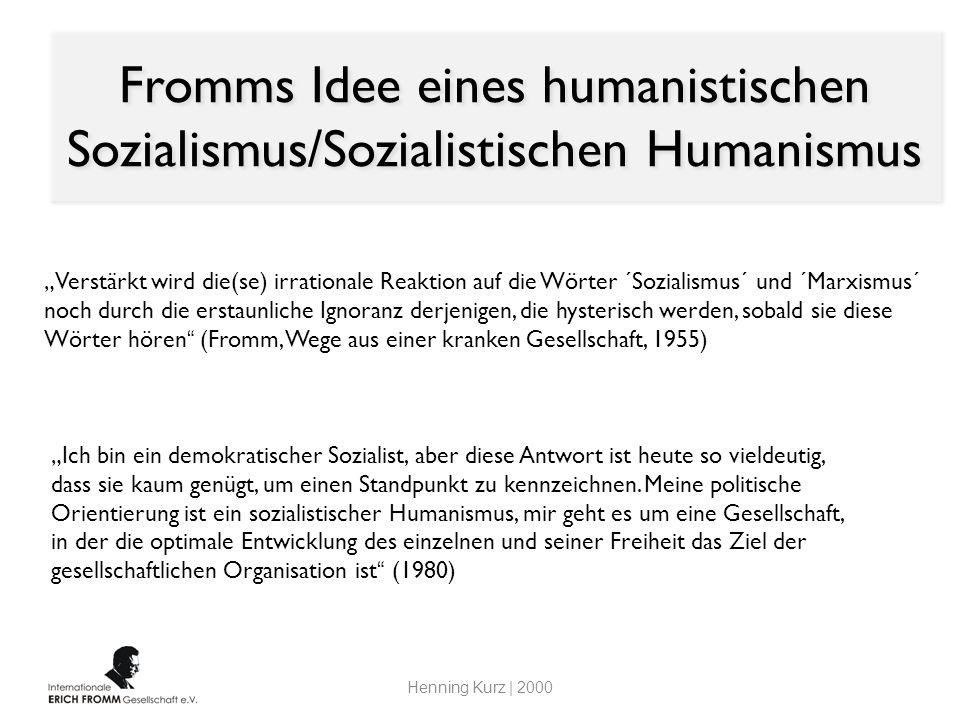 Fromms Idee eines humanistischen Sozialismus/Sozialistischen Humanismus Verstärkt wird die(se) irrationale Reaktion auf die Wörter ´Sozialismus´ und ´