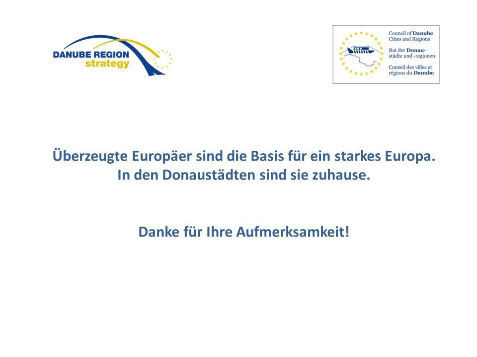 Überzeugte Europäer sind die Basis für ein starkes Europa. In den Donaustädten sind sie zuhause. Danke für Ihre Aufmerksamkeit!