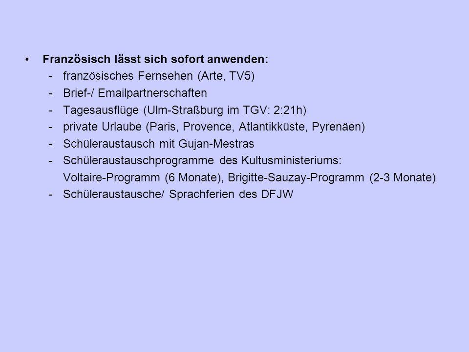 Französisch lässt sich sofort anwenden: -französisches Fernsehen (Arte, TV5) -Brief-/ Emailpartnerschaften -Tagesausflüge (Ulm-Straßburg im TGV: 2:21h