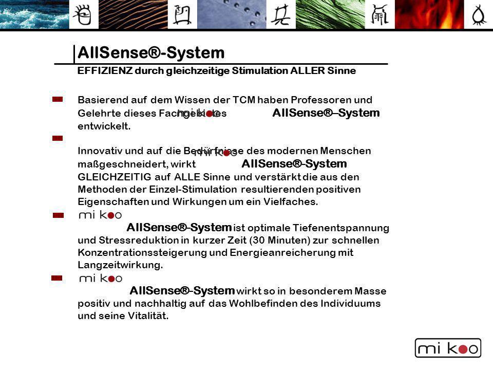 Unterschiedlich entwickelte Sinnesreize in Bezug zu den 5 Element- Typen AllSense®-System Sehen Über besondere Farbspektren wird ein Sinnesreiz gesetzt, der den individuellen Typ stärkt und ausgleicht.