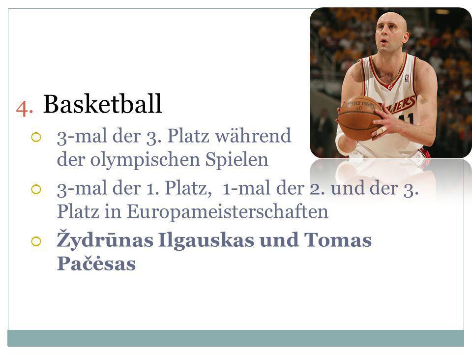 4. Basketball 3-mal der 3. Platz während der olympischen Spielen 3-mal der 1. Platz, 1-mal der 2. und der 3. Platz in Europameisterschaften Žydrūnas I