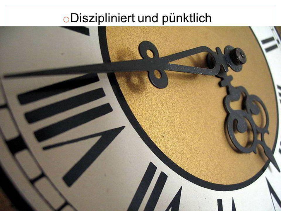 o Diszipliniert und pünktlich