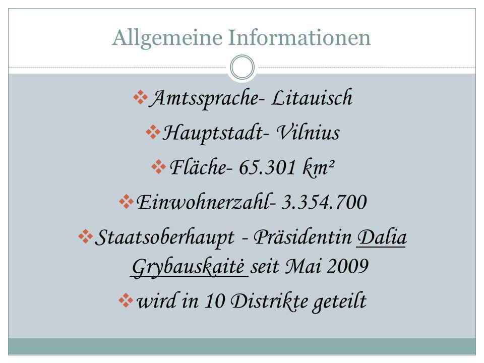 Allgemeine Informationen Amtssprache- Litauisch Hauptstadt- Vilnius Fläche- 65.301 km² Einwohnerzahl- 3.354.700 Staatsoberhaupt - Präsidentin Dalia Gr