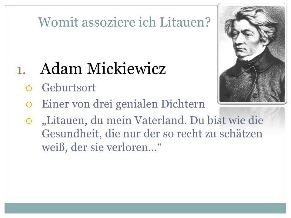 1. Adam Mickiewicz Geburtsort Einer von drei genialen Dichtern Litauen, du mein Vaterland. Du bist wie die Gesundheit, die nur der so recht zu schätze