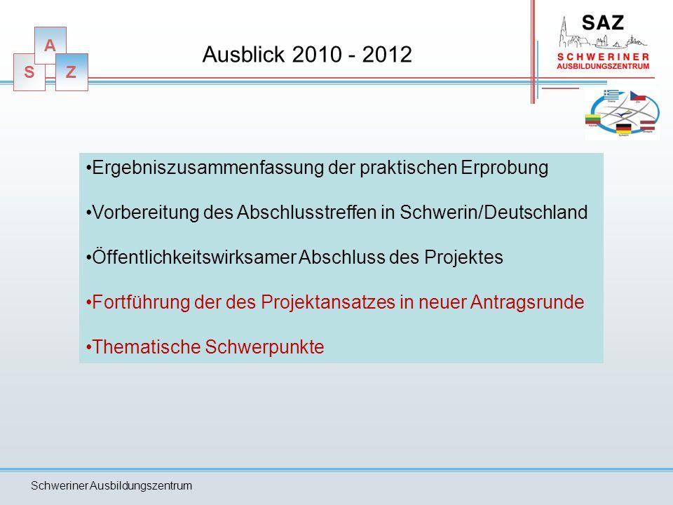 S A Z Schweriner Ausbildungszentrum Ausblick 2010 - 2012 Ergebniszusammenfassung der praktischen Erprobung Vorbereitung des Abschlusstreffen in Schwer