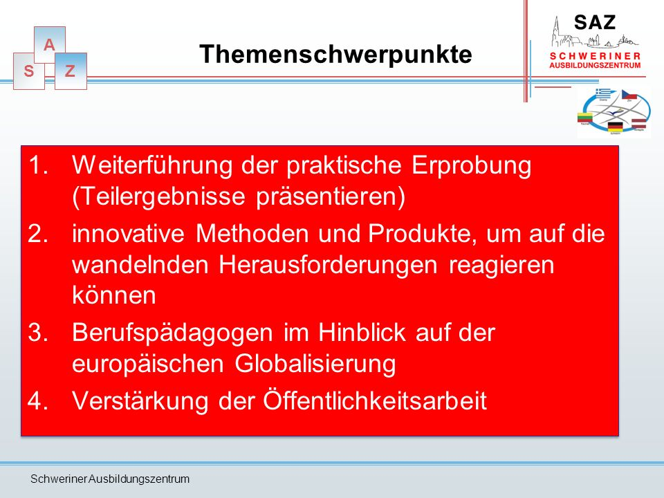 S A Z Schweriner Ausbildungszentrum Themenschwerpunkte 1.Weiterführung der praktische Erprobung (Teilergebnisse präsentieren) 2.innovative Methoden un