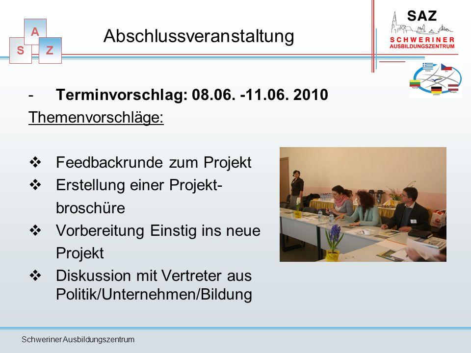 S A Z Schweriner Ausbildungszentrum Abschlussveranstaltung -Terminvorschlag: 08.06. -11.06. 2010 Themenvorschläge: Feedbackrunde zum Projekt Erstellun
