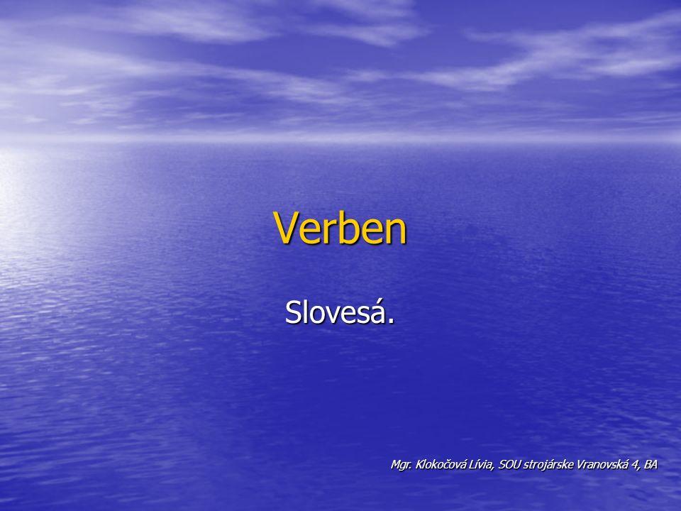 VerbenSlovesá Hilfsverben - ( haben, sein) Rägelmäsige Verben - (machen) Unrägelmäsige Verben - (fahren) Modalverben- (wissen) Schwache Verben- (spielen) Starke Verben- (gehen)