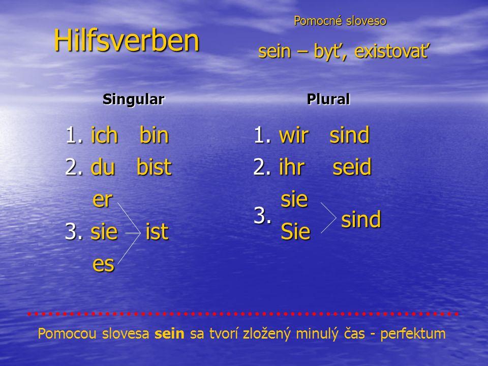 Hilfsverben Pomocné sloveso Pomocné sloveso sein – byť, existovať sein – byť, existovať 1.