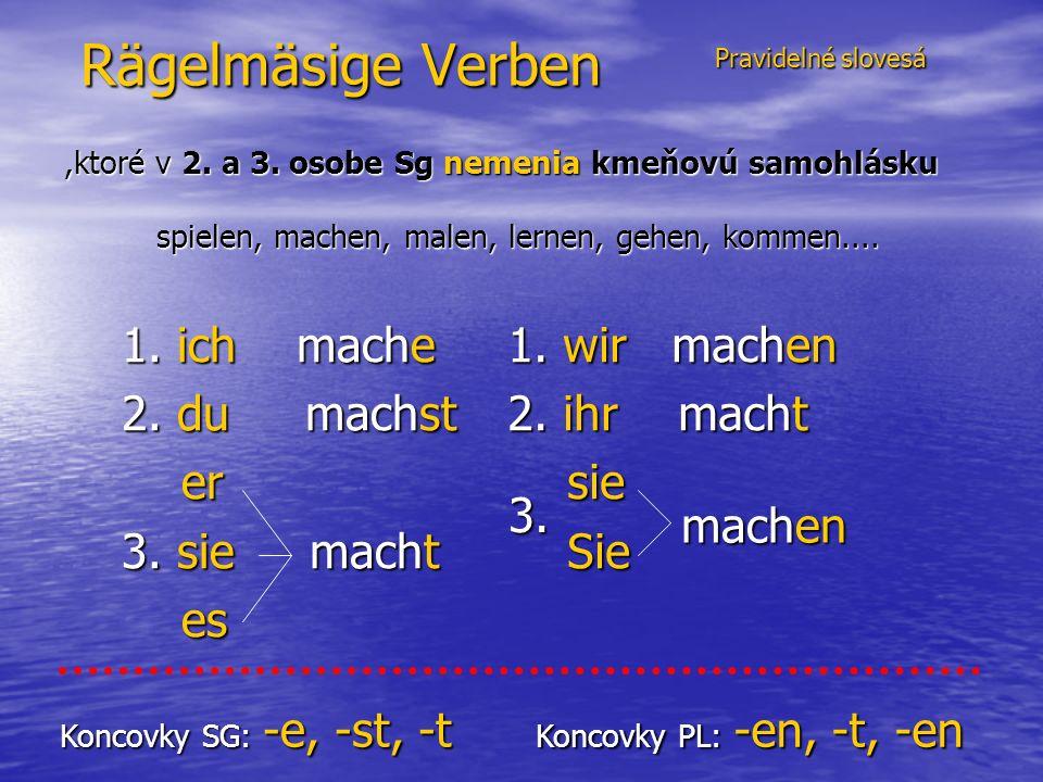 Rägelmäsige Verben 1. ich mache 2. du machst er er 3.