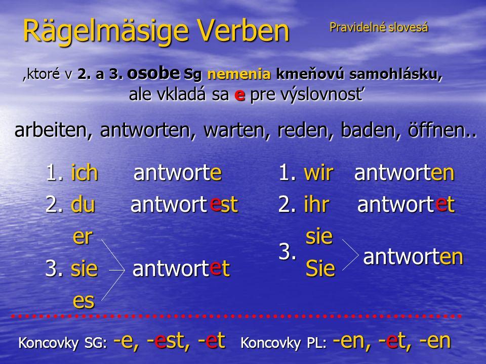 Rägelmäsige Verben 1. ich antworte 2. du antwort st er er 3.