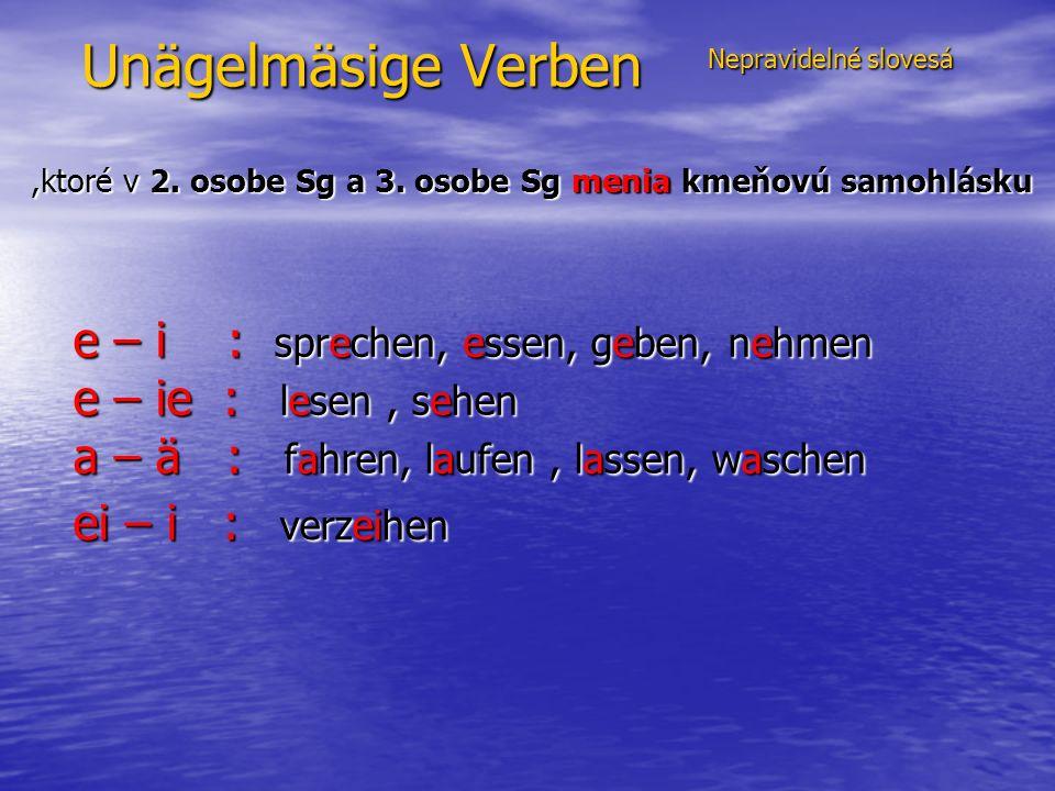Unägelmäsige Verben Nepravidelné slovesá Nepravidelné slovesá,ktoré v 2.