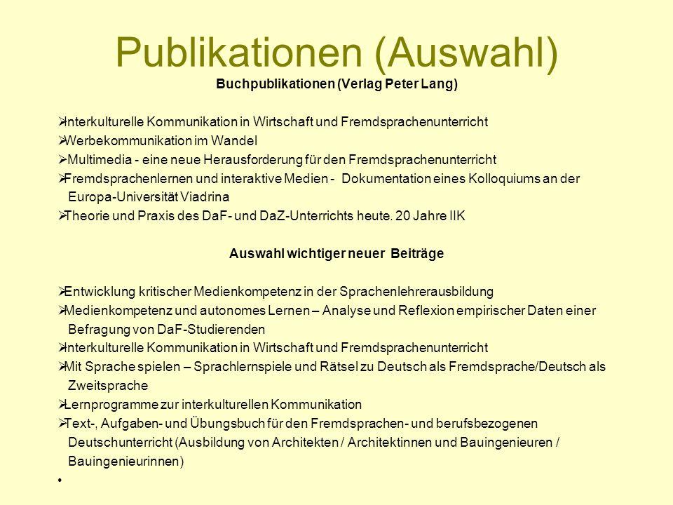 Publikationen (Auswahl) Buchpublikationen (Verlag Peter Lang) Interkulturelle Kommunikation in Wirtschaft und Fremdsprachenunterricht Werbekommunikati