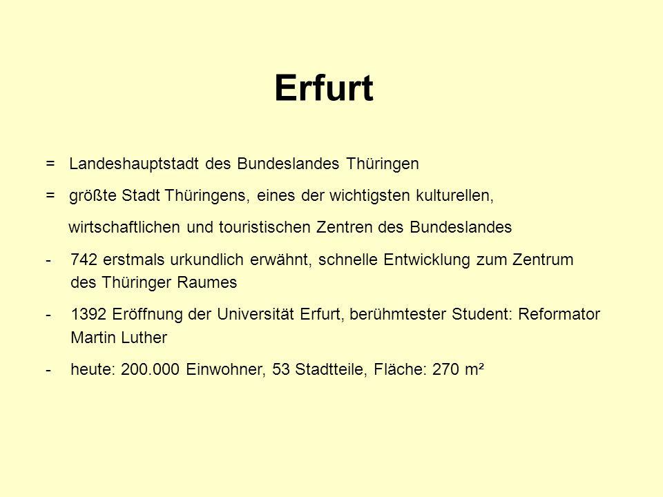 Erfurt = Landeshauptstadt des Bundeslandes Thüringen = größte Stadt Thüringens, eines der wichtigsten kulturellen, wirtschaftlichen und touristischen
