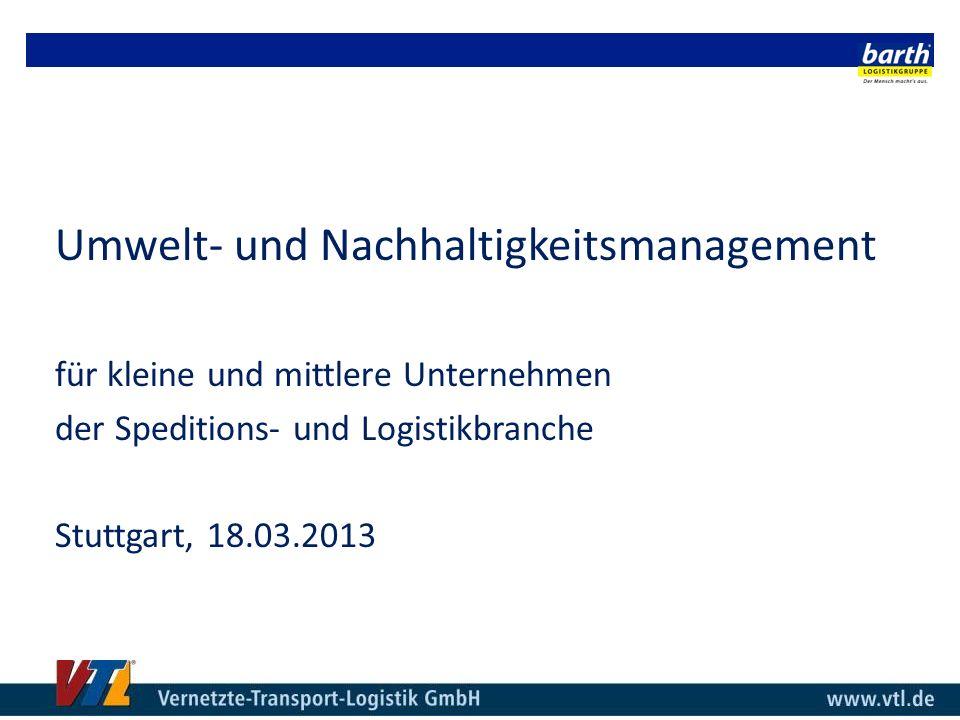 Umwelt- und Nachhaltigkeitsmanagement für kleine und mittlere Unternehmen der Speditions- und Logistikbranche Stuttgart, 18.03.2013