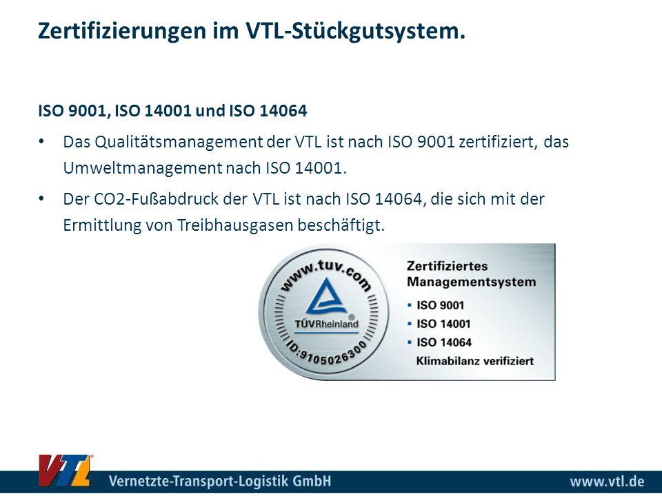Zertifizierungen im VTL-Stückgutsystem. ISO 9001, ISO 14001 und ISO 14064 Das Qualitätsmanagement der VTL ist nach ISO 9001 zertifiziert, das Umweltma