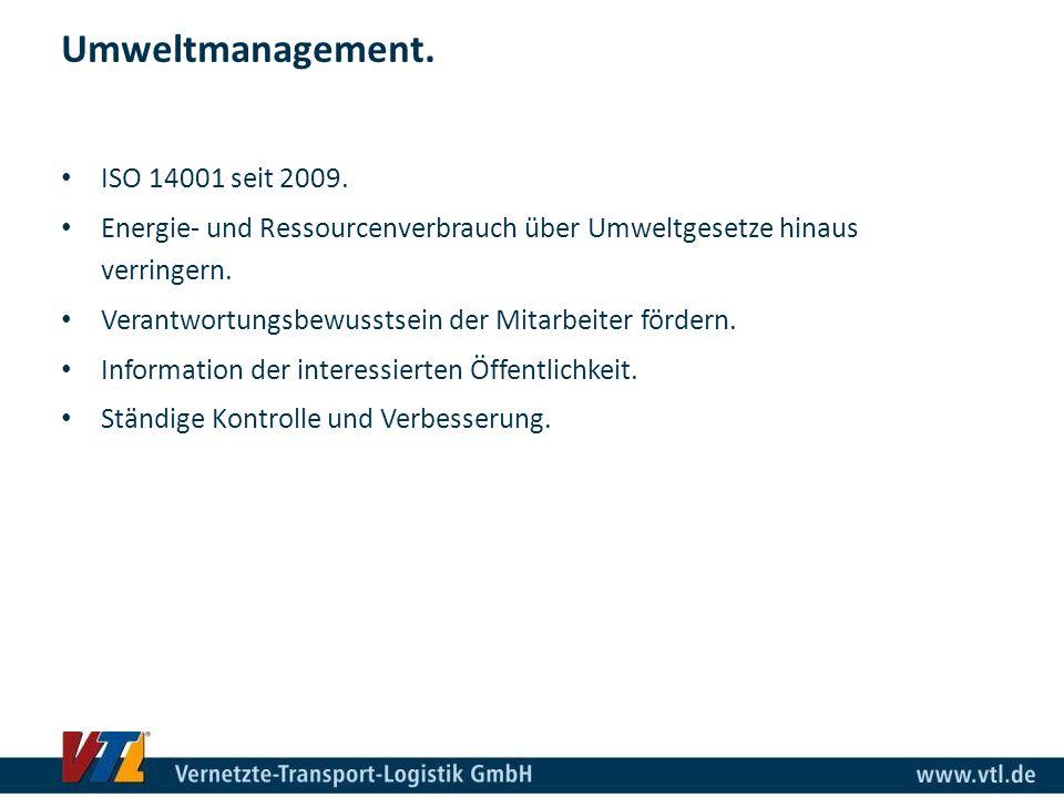 ISO 14001 seit 2009. Energie- und Ressourcenverbrauch über Umweltgesetze hinaus verringern. Verantwortungsbewusstsein der Mitarbeiter fördern. Informa