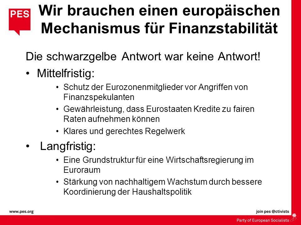 Die schwarzgelbe Antwort war keine Antwort! Mittelfristig: Schutz der Eurozonenmitglieder vor Angriffen von Finanzspekulanten Gewährleistung, dass Eur
