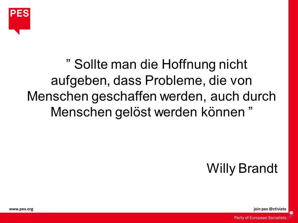 Sollte man die Hoffnung nicht aufgeben, dass Probleme, die von Menschen geschaffen werden, auch durch Menschen gelöst werden können Willy Brandt