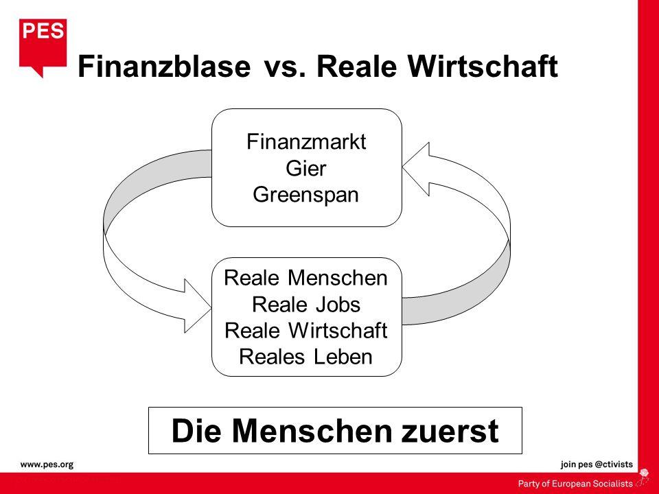 Finanzblase vs. Reale Wirtschaft Finanzmarkt Gier Greenspan Reale Menschen Reale Jobs Reale Wirtschaft Reales Leben Die Menschen zuerst