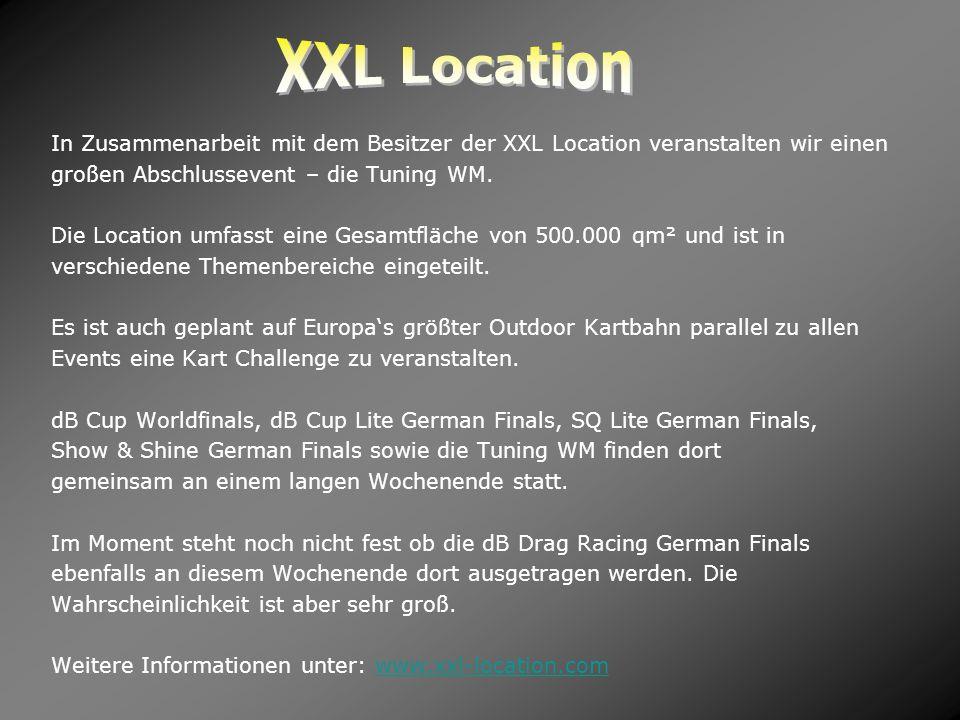 In Zusammenarbeit mit dem Besitzer der XXL Location veranstalten wir einen großen Abschlussevent – die Tuning WM. Die Location umfasst eine Gesamtfläc