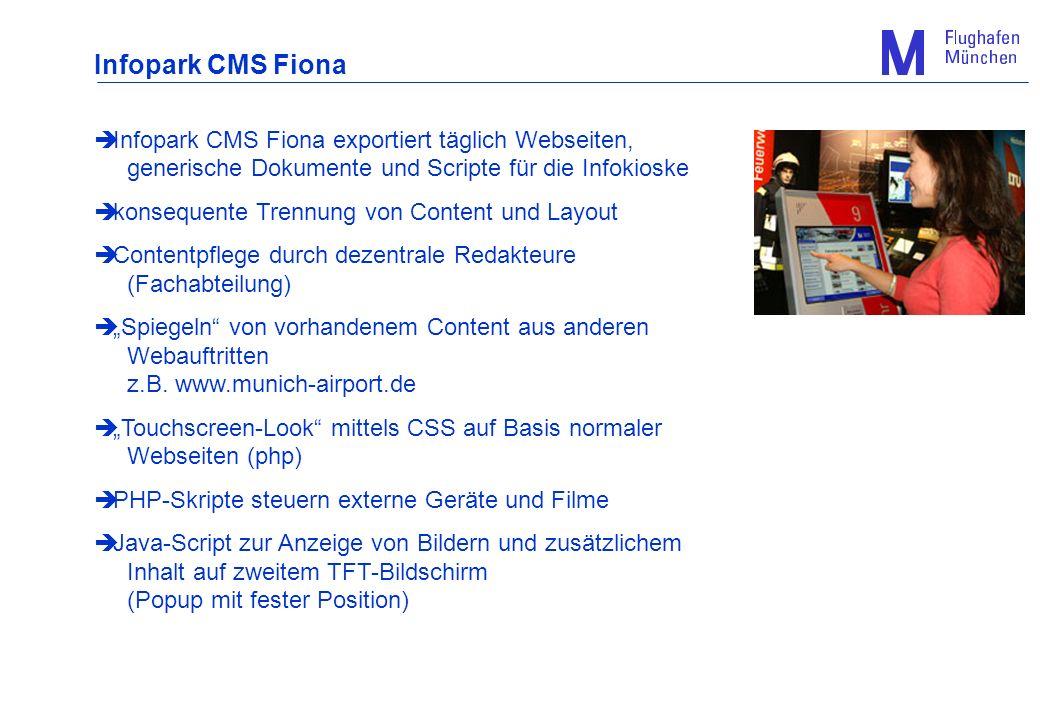 Infopark CMS Fiona Infopark CMS Fiona exportiert täglich Webseiten, generische Dokumente und Scripte für die Infokioske konsequente Trennung von Conte