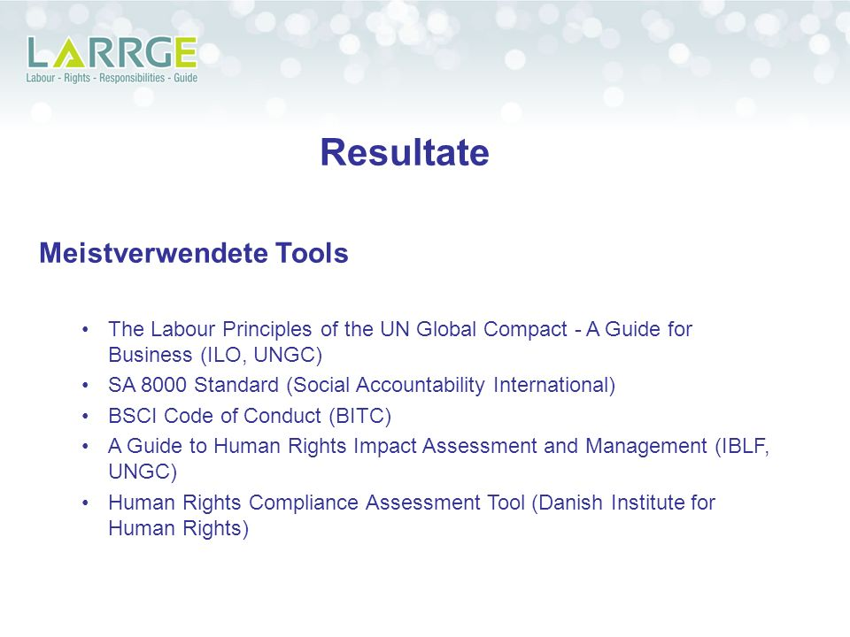 Resultate Meistverwendete Tools The Labour Principles of the UN Global Compact - A Guide for Business (ILO, UNGC) SA 8000 Standard (Social Accountabil