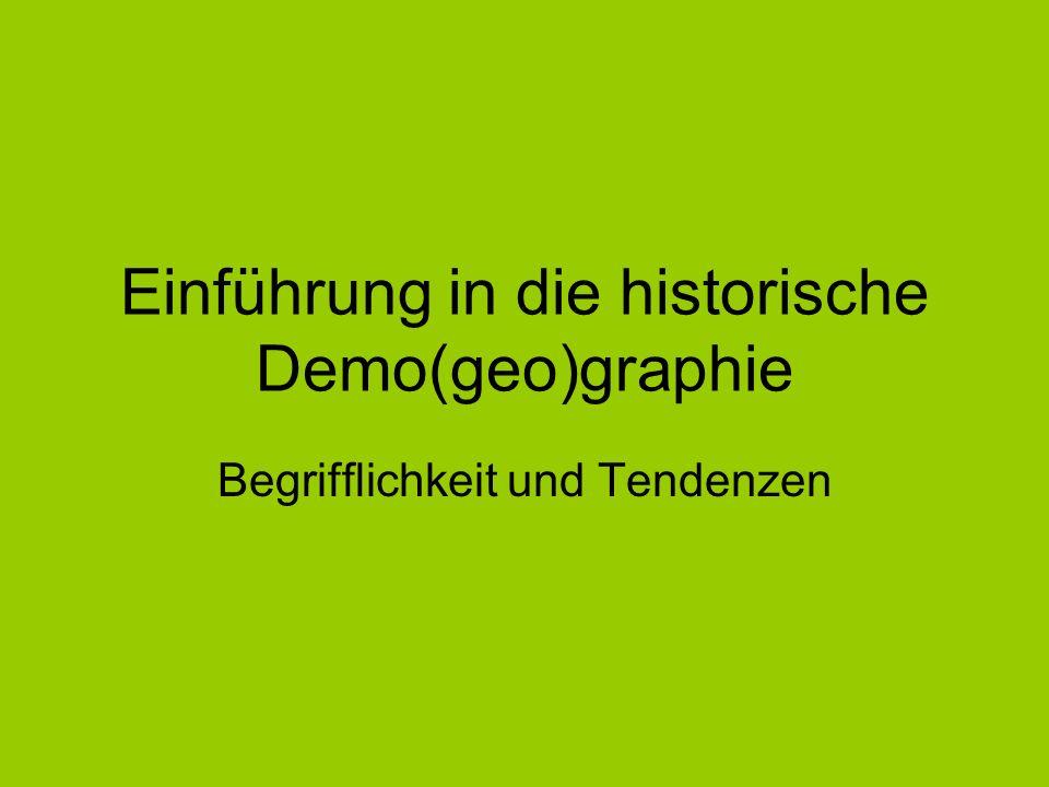 Einführung in die historische Demo(geo)graphie Begrifflichkeit und Tendenzen