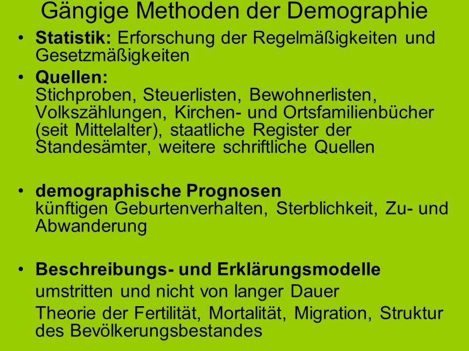 Gängige Methoden der Demographie Statistik: Erforschung der Regelmäßigkeiten und Gesetzmäßigkeiten Quellen: Stichproben, Steuerlisten, Bewohnerlisten,