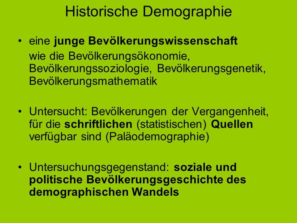 Historische Demographie eine junge Bevölkerungswissenschaft wie die Bevölkerungsökonomie, Bevölkerungssoziologie, Bevölkerungsgenetik, Bevölkerungsmat