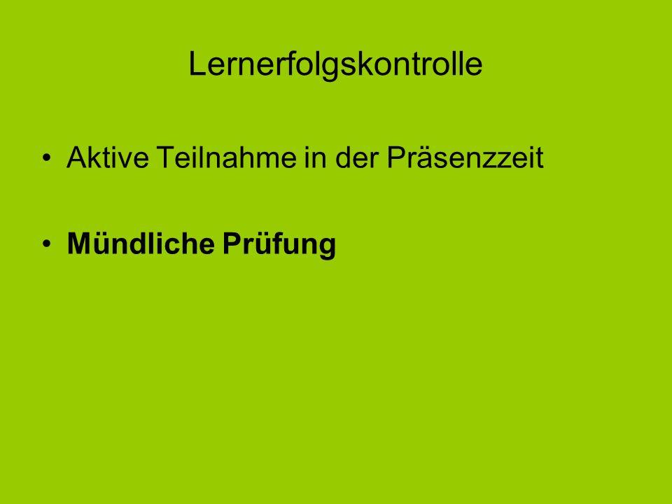 Lernerfolgskontrolle Aktive Teilnahme in der Präsenzzeit Mündliche Prüfung