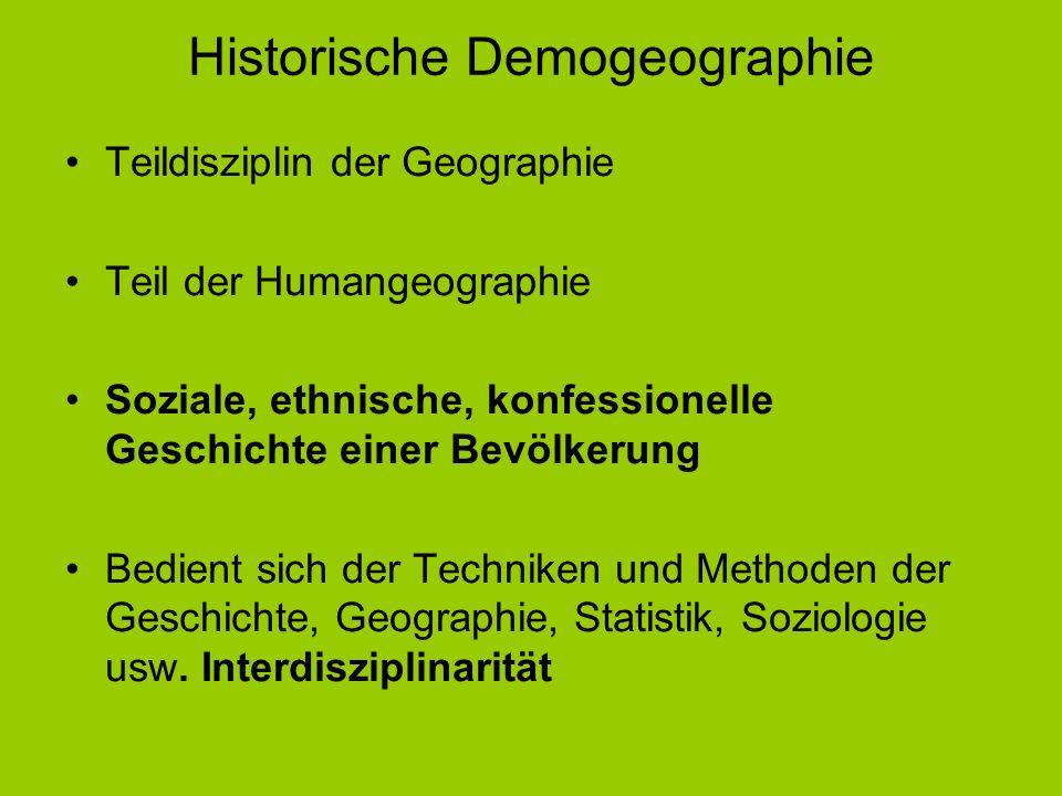 Historische Demogeographie Teildisziplin der Geographie Teil der Humangeographie Soziale, ethnische, konfessionelle Geschichte einer Bevölkerung Bedie