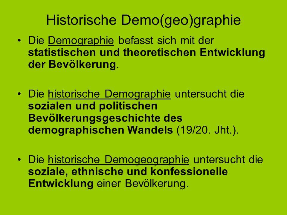 Historische Demo(geo)graphie Die Demographie befasst sich mit der statistischen und theoretischen Entwicklung der Bevölkerung. Die historische Demogra