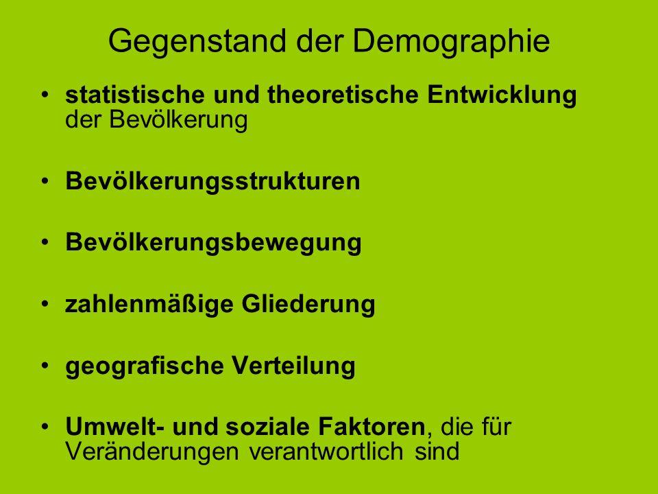 Gegenstand der Demographie statistische und theoretische Entwicklung der Bevölkerung Bevölkerungsstrukturen Bevölkerungsbewegung zahlenmäßige Gliederu