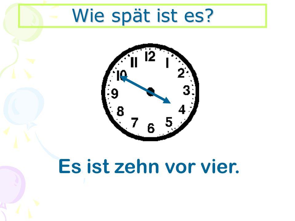 Wie spät ist es? Es ist zehn vor vier.