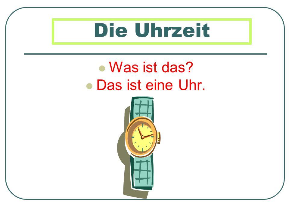 Was ist das? Das ist eine Uhr.