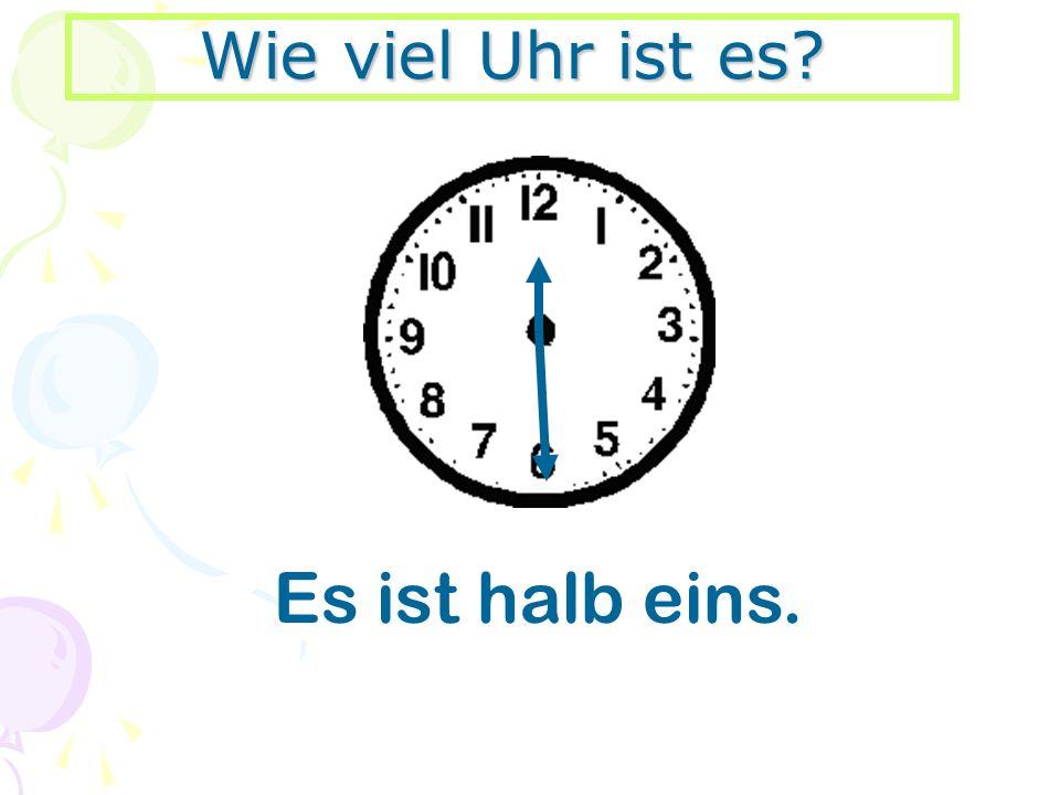 Wie viel Uhr ist es? Es ist halb eins.