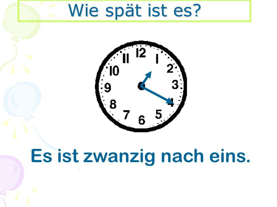 Wie spät ist es? Es ist zwanzig nach eins.