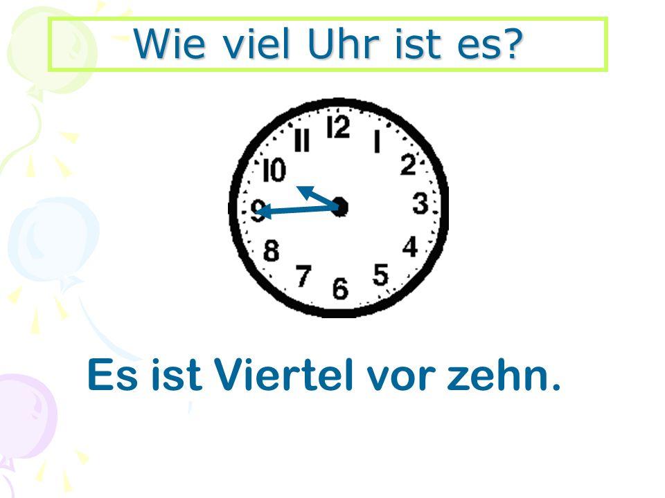 Wie viel Uhr ist es? Es ist Viertel vor zehn.
