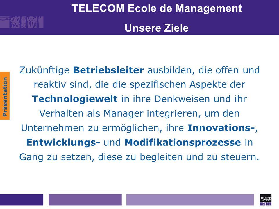 TELECOM Ecole de Management Unsere Ziele Zukünftige Betriebsleiter ausbilden, die offen und reaktiv sind, die die spezifischen Aspekte der Technologie