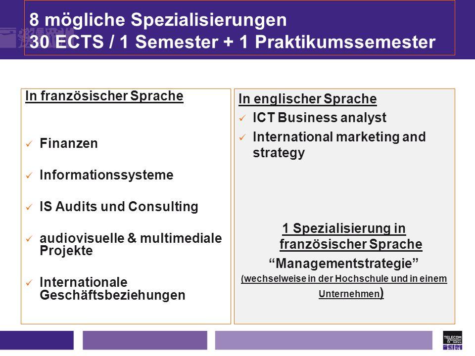8 mögliche Spezialisierungen 30 ECTS / 1 Semester + 1 Praktikumssemester In französischer Sprache Finanzen Informationssysteme IS Audits und Consultin