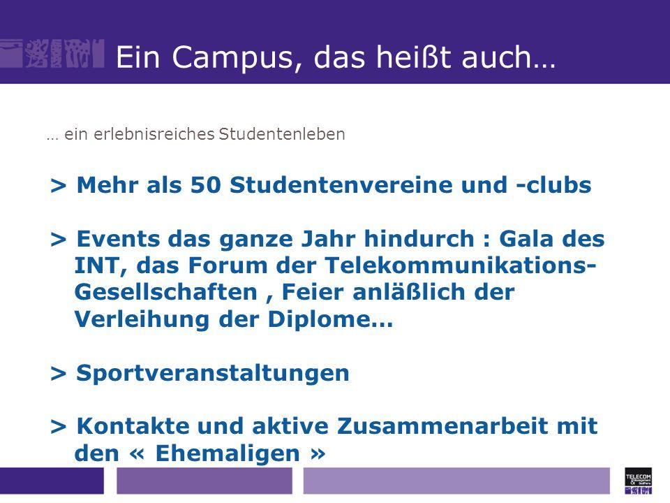 … ein erlebnisreiches Studentenleben Ein Campus, das heißt auch… > Mehr als 50 Studentenvereine und -clubs > Events das ganze Jahr hindurch : Gala des