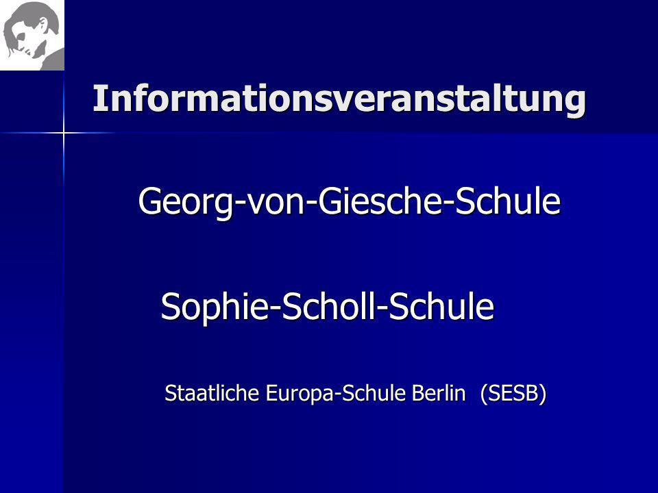 Informationsveranstaltung Georg-von-Giesche-Schule Georg-von-Giesche-Schule Sophie-Scholl-Schule Sophie-Scholl-Schule Staatliche Europa-Schule Berlin