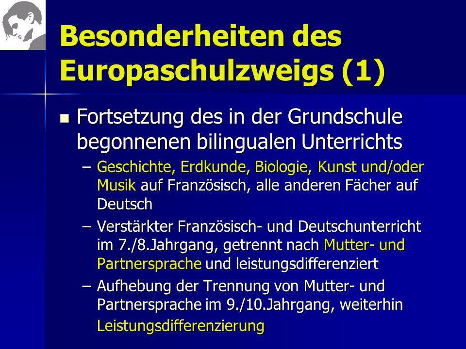 Besonderheiten des Europaschulzweigs (1) Fortsetzung des in der Grundschule begonnenen bilingualen Unterrichts Fortsetzung des in der Grundschule bego