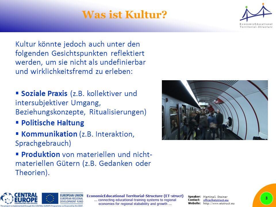 Martina I. Steiner office@etstruct.eu http://www.etstruct.eu Was ist Kultur? Kultur könnte jedoch auch unter den folgenden Gesichtspunkten reflektiert