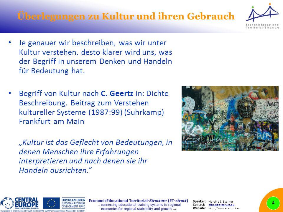 Martina I. Steiner office@etstruct.eu http://www.etstruct.eu Überlegungen zu Kultur und ihren Gebrauch Je genauer wir beschreiben, was wir unter Kultu