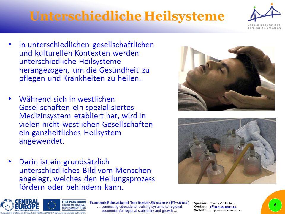 Martina I. Steiner office@etstruct.eu http://www.etstruct.eu Unterschiedliche Heilsysteme In unterschiedlichen gesellschaftlichen und kulturellen Kont