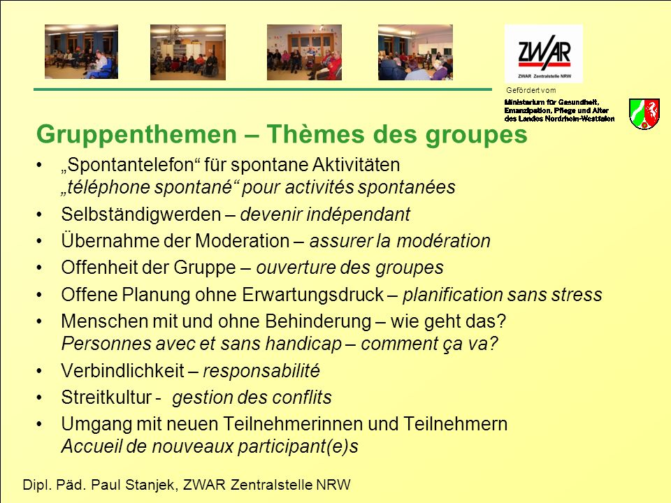 Dipl. Päd. Paul Stanjek, ZWAR Zentralstelle NRW Gefördert vom Gruppenthemen – Thèmes des groupes Spontantelefon für spontane Aktivitäten téléphone spo
