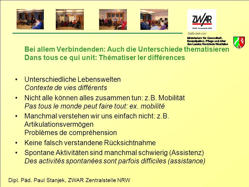 Dipl. Päd. Paul Stanjek, ZWAR Zentralstelle NRW Gefördert vom Bei allem Verbindenden: Auch die Unterschiede thematisieren Dans tous ce qui unit: Théma