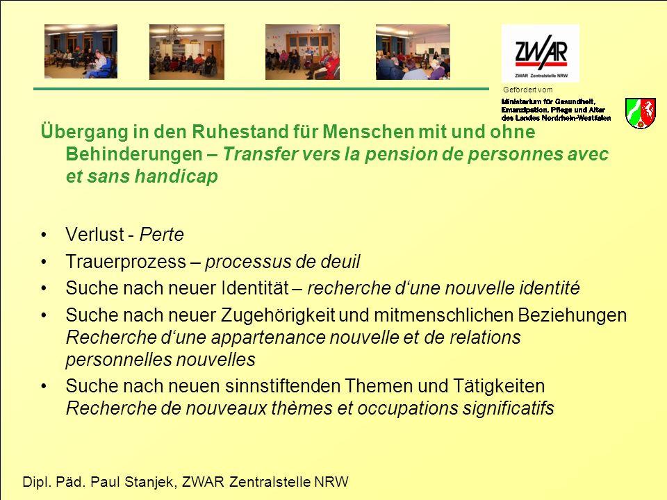 Dipl. Päd. Paul Stanjek, ZWAR Zentralstelle NRW Gefördert vom Übergang in den Ruhestand für Menschen mit und ohne Behinderungen – Transfer vers la pen